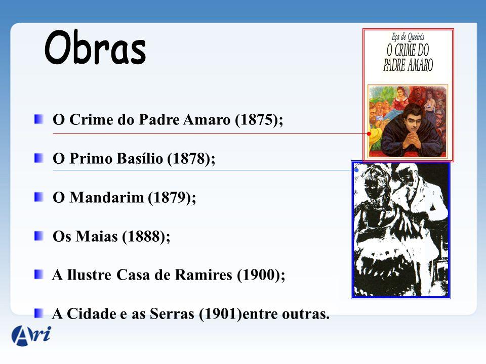 O Crime do Padre Amaro (1875); O Primo Basílio (1878); O Mandarim (1879); Os Maias (1888); A Ilustre Casa de Ramires (1900); A Cidade e as Serras (190