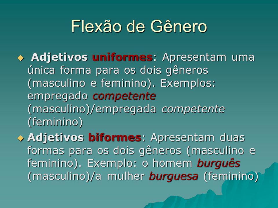 Flexão de Gênero Adjetivos uniformes: Apresentam uma única forma para os dois gêneros (masculino e feminino). Exemplos: empregado competente (masculin