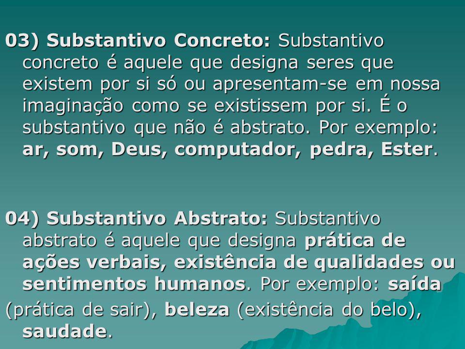 Formação dos substantivos 01) Substantivo Primitivo: É primitivo o substantivo que não se origina de outra palavra existente na língua portuguesa.