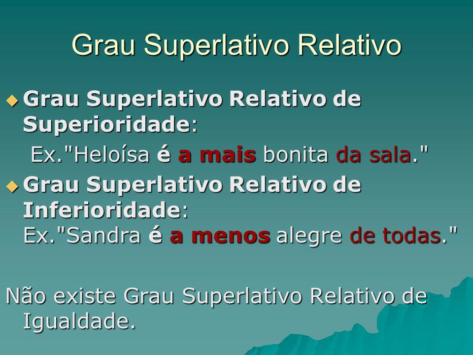 Grau Superlativo Relativo Grau Superlativo Relativo de Superioridade: Grau Superlativo Relativo de Superioridade: Ex.