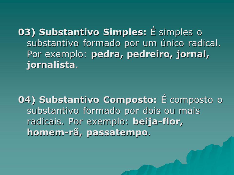 03) Substantivo Simples: É simples o substantivo formado por um único radical. Por exemplo: pedra, pedreiro, jornal, jornalista. 04) Substantivo Compo
