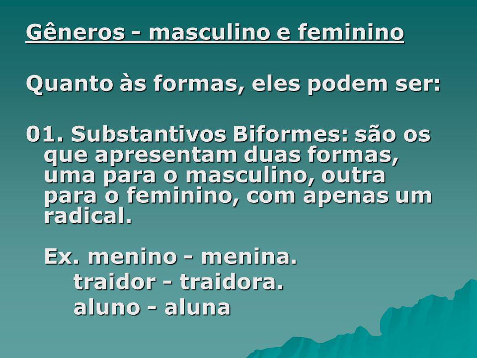Gêneros - masculino e feminino Quanto às formas, eles podem ser: 01. Substantivos Biformes: são os que apresentam duas formas, uma para o masculino, o