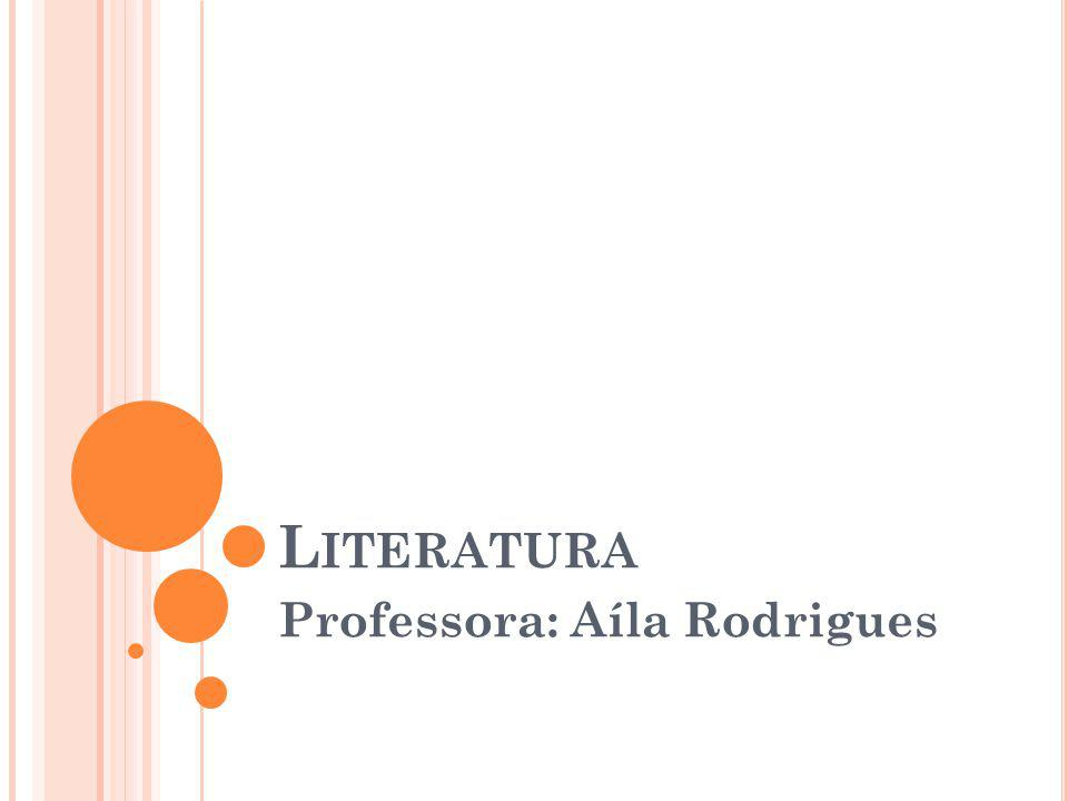 L ITERATURA Professora: Aíla Rodrigues