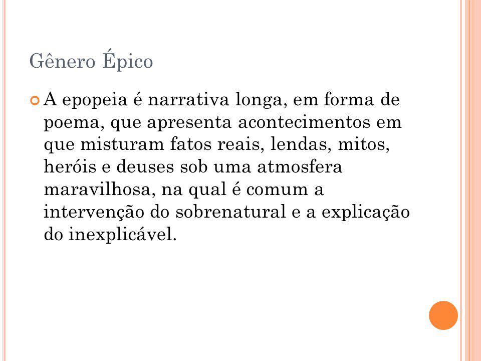Gênero Épico A epopeia é narrativa longa, em forma de poema, que apresenta acontecimentos em que misturam fatos reais, lendas, mitos, heróis e deuses