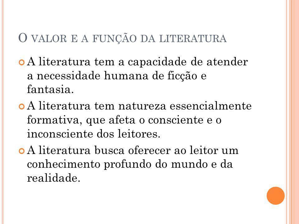 O VALOR E A FUNÇÃO DA LITERATURA A literatura tem a capacidade de atender a necessidade humana de ficção e fantasia. A literatura tem natureza essenci