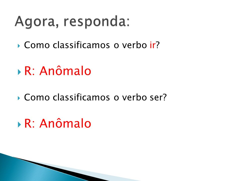 Como classificamos o verbo ir? R: Anômalo Como classificamos o verbo ser? R: Anômalo