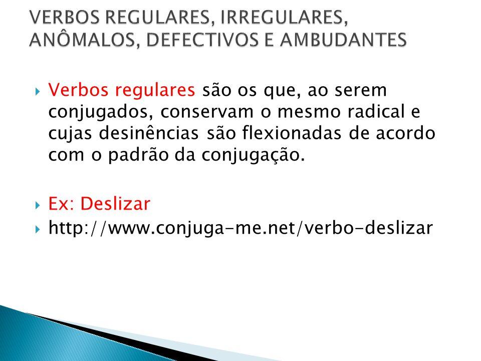 Verbos irregulares são aqueles que, ao serem conjugados, têm o radical ou as desinências alterados e não seguem um modelo.