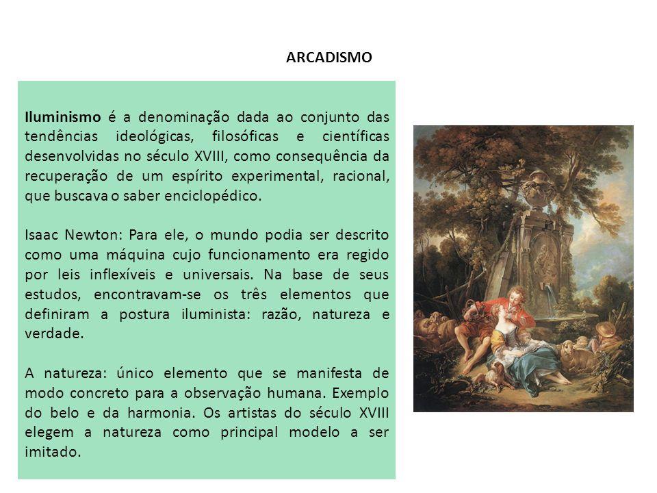 ARCADISMO Iluminismo é a denominação dada ao conjunto das tendências ideológicas, filosóficas e científicas desenvolvidas no século XVIII, como conseq