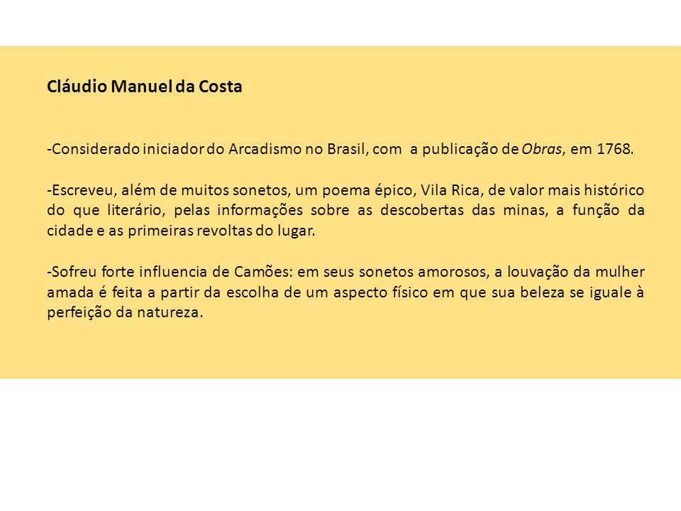 Cláudio Manuel da Costa -Considerado iniciador do Arcadismo no Brasil, com a publicação de Obras, em 1768. -Escreveu, além de muitos sonetos, um poema