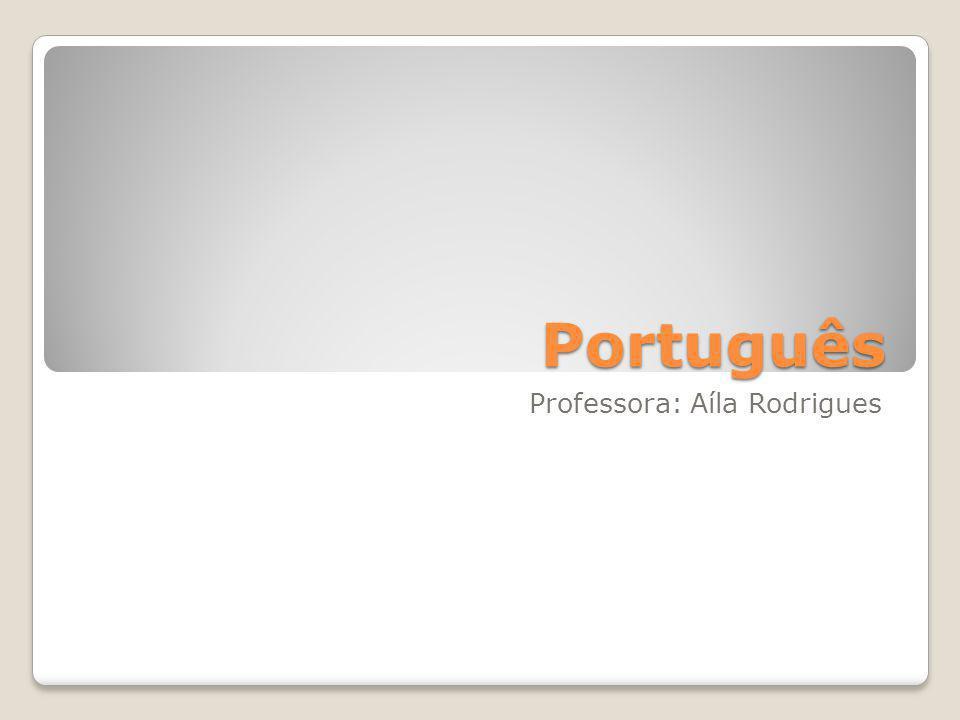 Português Professora: Aíla Rodrigues