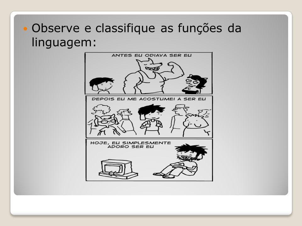 Observe e classifique as funções da linguagem: