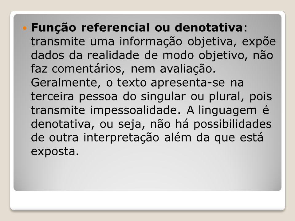 Função referencial ou denotativa: transmite uma informação objetiva, expõe dados da realidade de modo objetivo, não faz comentários, nem avaliação. Ge