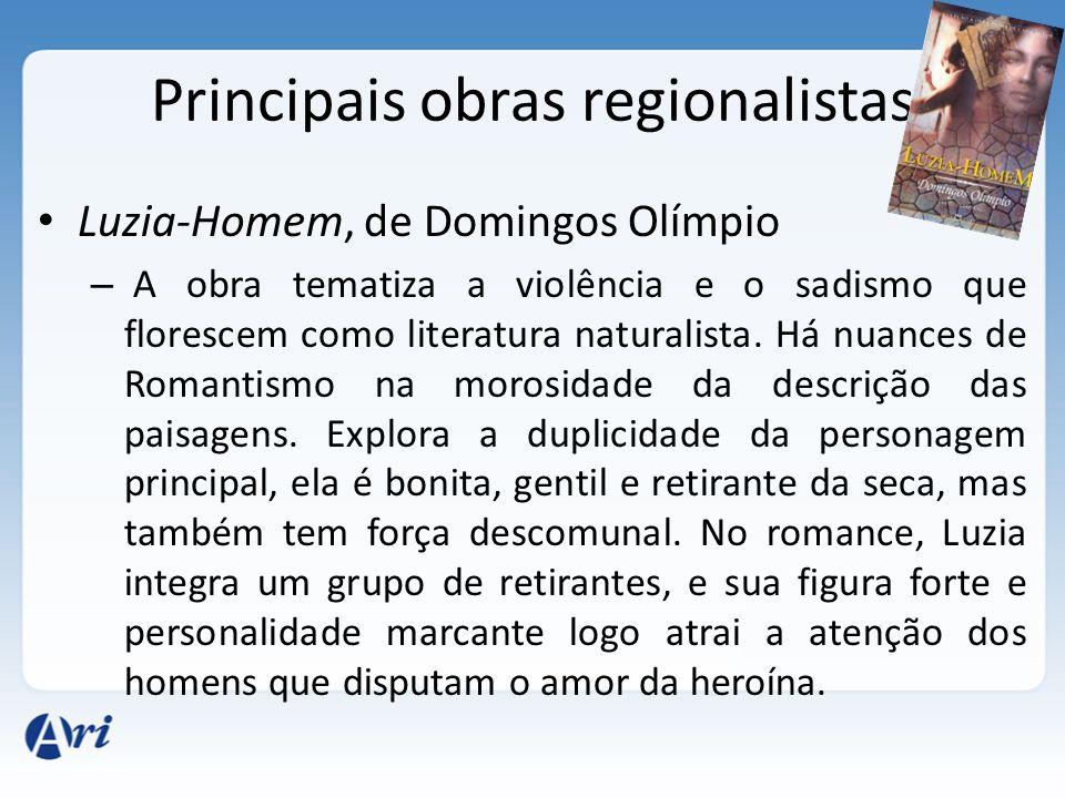 Principais obras regionalistas Luzia-Homem, de Domingos Olímpio – A obra tematiza a violência e o sadismo que florescem como literatura naturalista. H