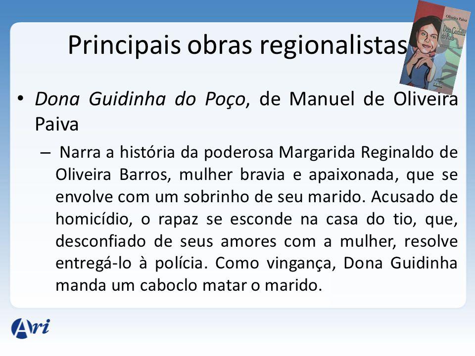 Principais obras regionalistas Dona Guidinha do Poço, de Manuel de Oliveira Paiva – Narra a história da poderosa Margarida Reginaldo de Oliveira Barros, mulher bravia e apaixonada, que se envolve com um sobrinho de seu marido.