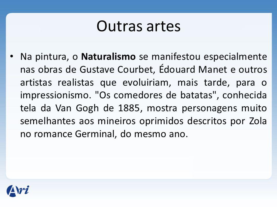 Outras artes Na pintura, o Naturalismo se manifestou especialmente nas obras de Gustave Courbet, Édouard Manet e outros artistas realistas que evoluir