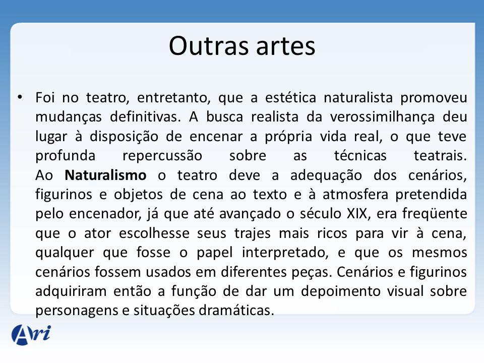 Outras artes Foi no teatro, entretanto, que a estética naturalista promoveu mudanças definitivas. A busca realista da verossimilhança deu lugar à disp