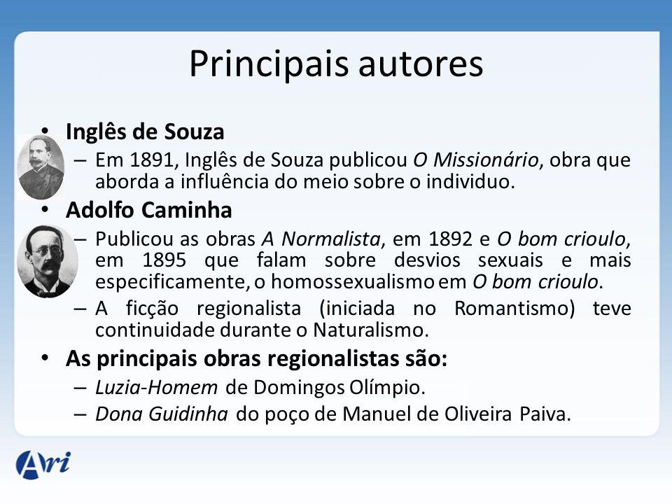 Principais autores Inglês de Souza – Em 1891, Inglês de Souza publicou O Missionário, obra que aborda a influência do meio sobre o individuo. Adolfo C