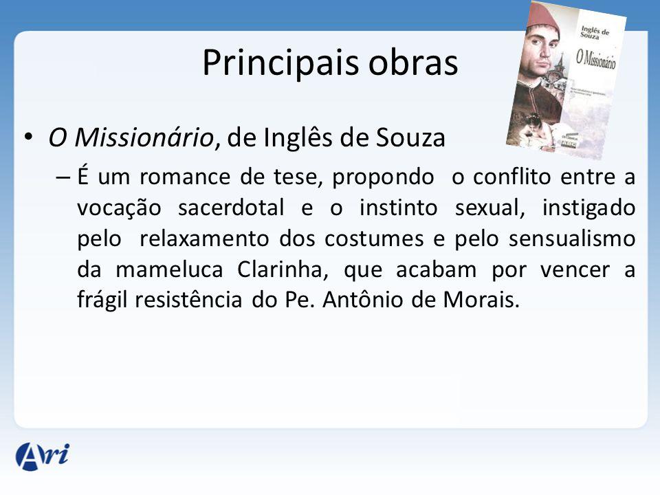 Principais obras O Missionário, de Inglês de Souza – É um romance de tese, propondo o conflito entre a vocação sacerdotal e o instinto sexual, instiga
