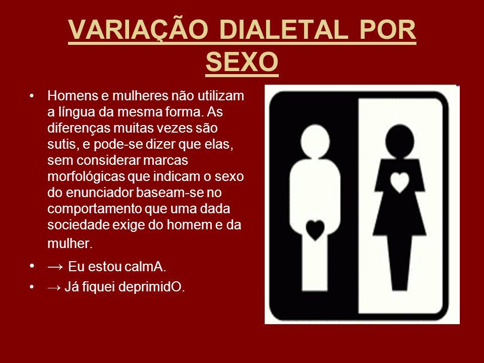 VARIAÇÃO DIALETAL POR SEXO Homens e mulheres não utilizam a língua da mesma forma. As diferenças muitas vezes são sutis, e pode-se dizer que elas, sem