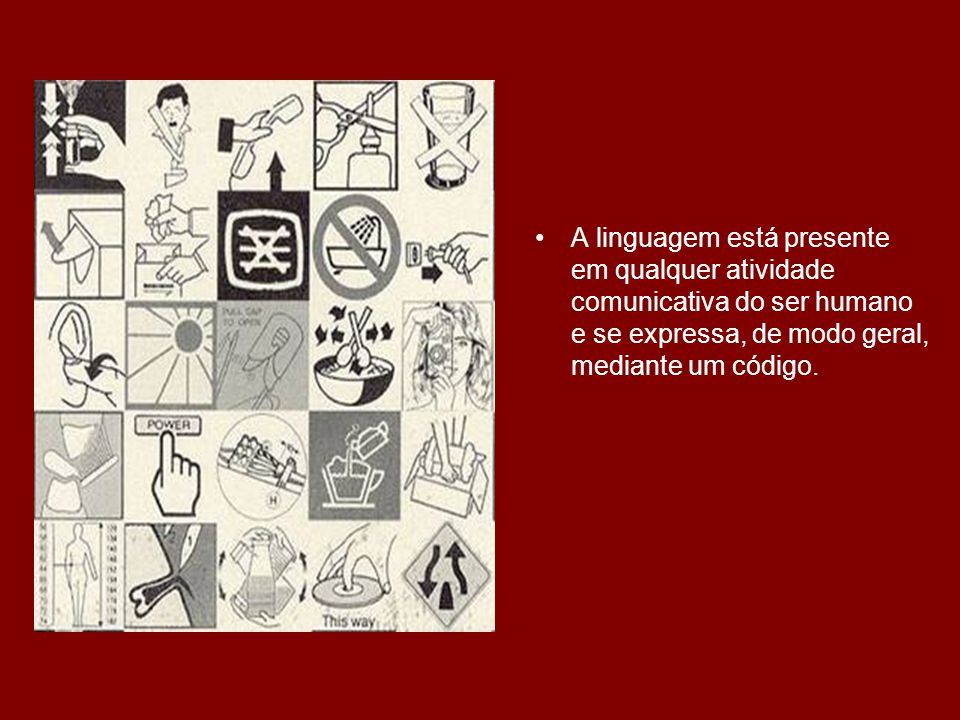 A linguagem, no processo de comunicação, é mais abrangente que a língua, uma vez que pode abarcar diferentes recursos comunicativos e / ou expressivos.