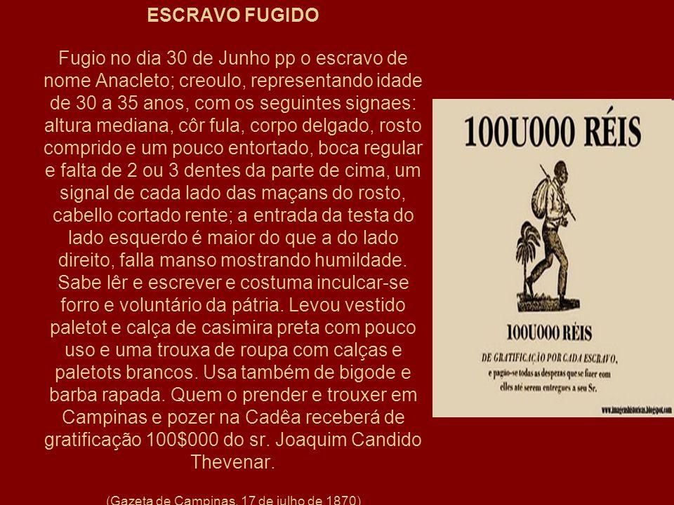 ESCRAVO FUGIDO Fugio no dia 30 de Junho pp o escravo de nome Anacleto; creoulo, representando idade de 30 a 35 anos, com os seguintes signaes: altura