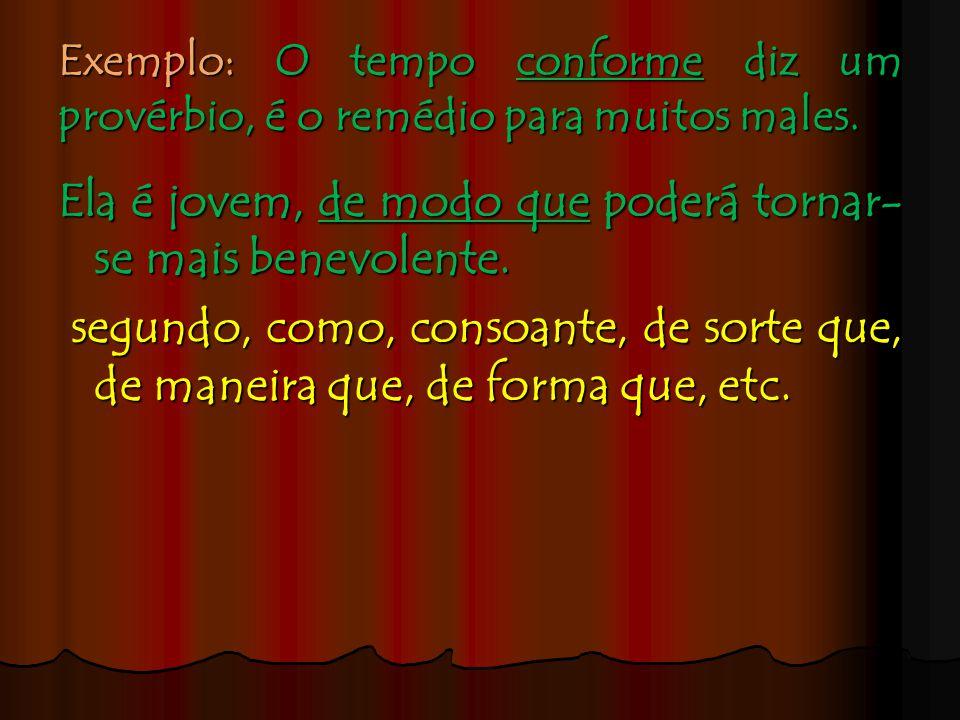 Conformativa Modelos: conforme e de modo que Conceito: é aquela que soma duas orações, uma estando em conformidade(acordo) com o que se estabelece na