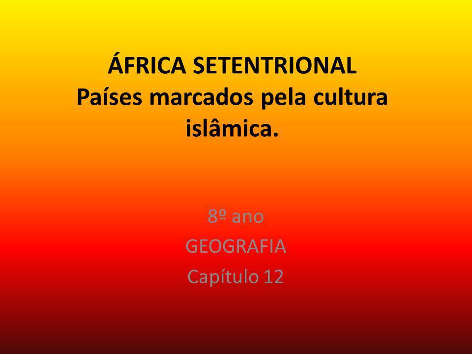 ÁFRICA SETENTRIONAL Países marcados pela cultura islâmica. 8º ano GEOGRAFIA Capítulo 12