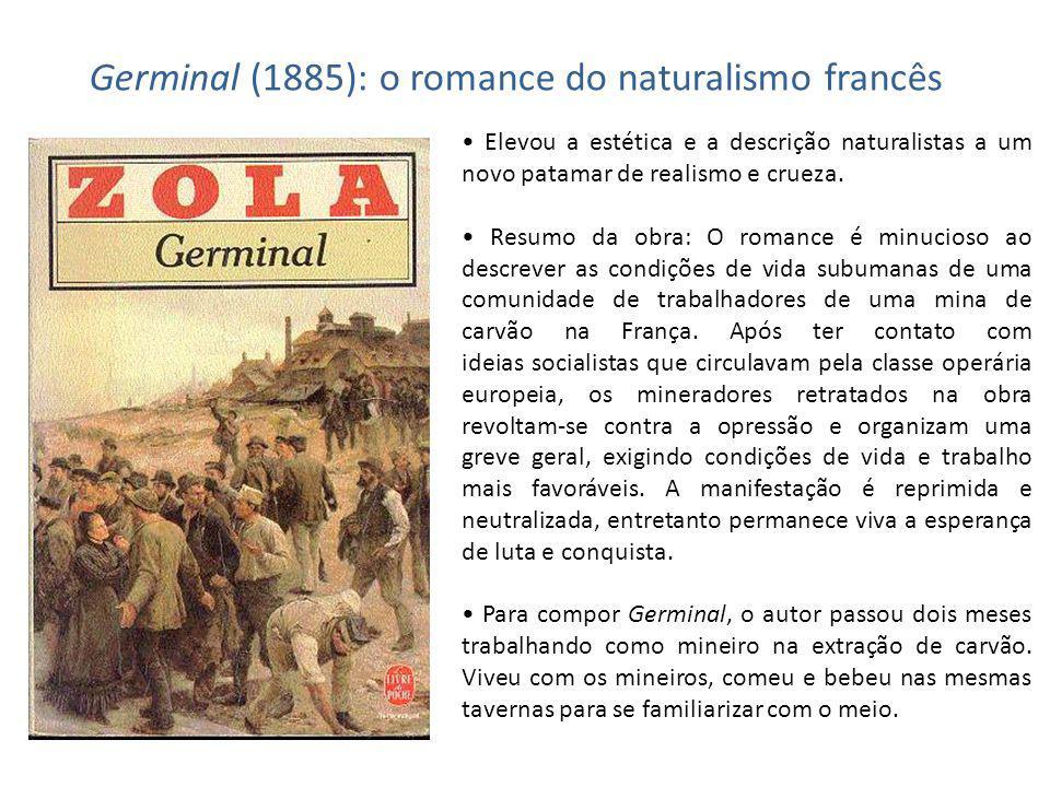 Germinal (1885): o romance do naturalismo francês Elevou a estética e a descrição naturalistas a um novo patamar de realismo e crueza. Resumo da obra: