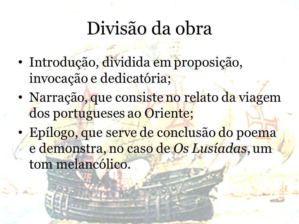 Divisão da obra Introdução, dividida em proposição, invocação e dedicatória; Narração, que consiste no relato da viagem dos portugueses ao Oriente; Ep