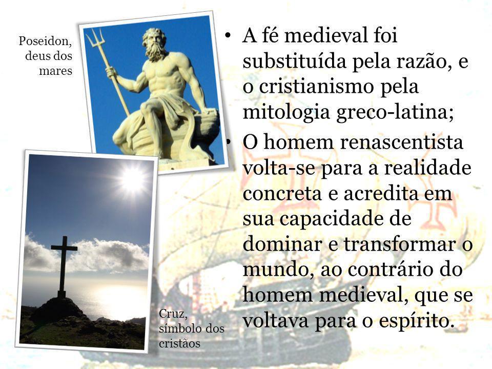 A fé medieval foi substituída pela razão, e o cristianismo pela mitologia greco-latina; O homem renascentista volta-se para a realidade concreta e acr