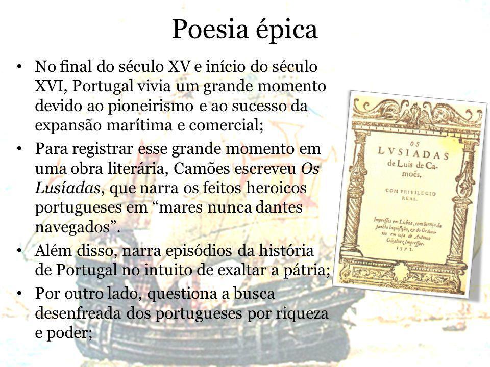 Poesia épica No final do século XV e início do século XVI, Portugal vivia um grande momento devido ao pioneirismo e ao sucesso da expansão marítima e
