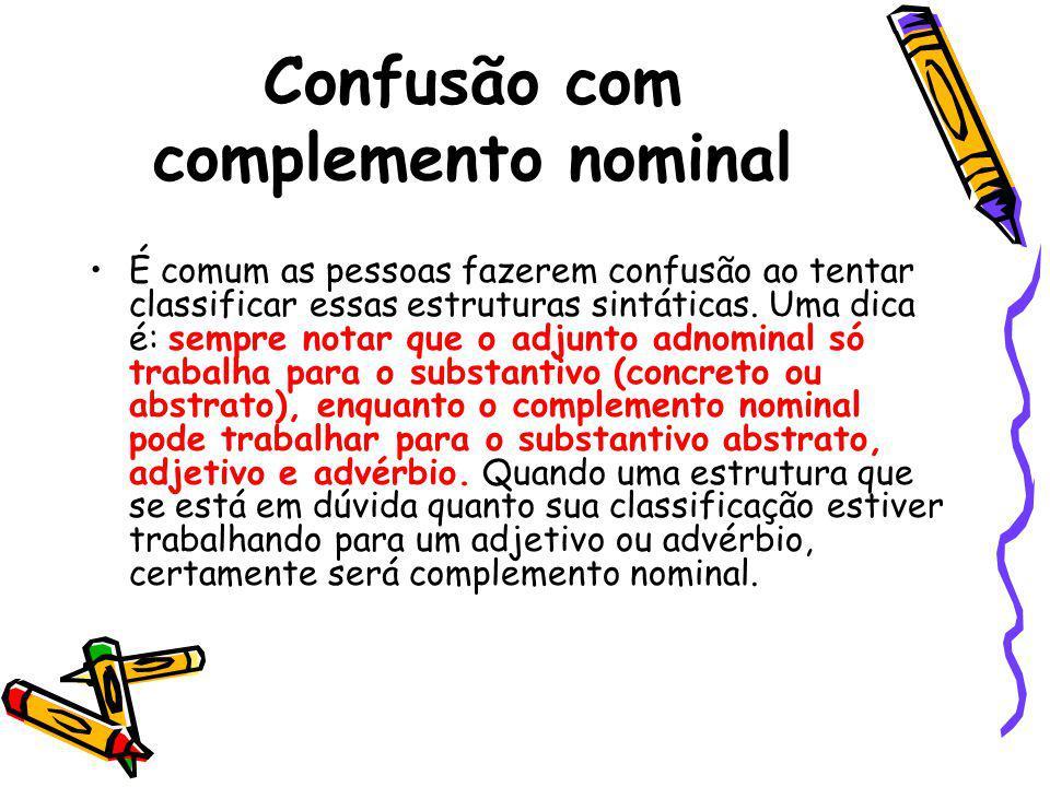 Confusão com complemento nominal É comum as pessoas fazerem confusão ao tentar classificar essas estruturas sintáticas.
