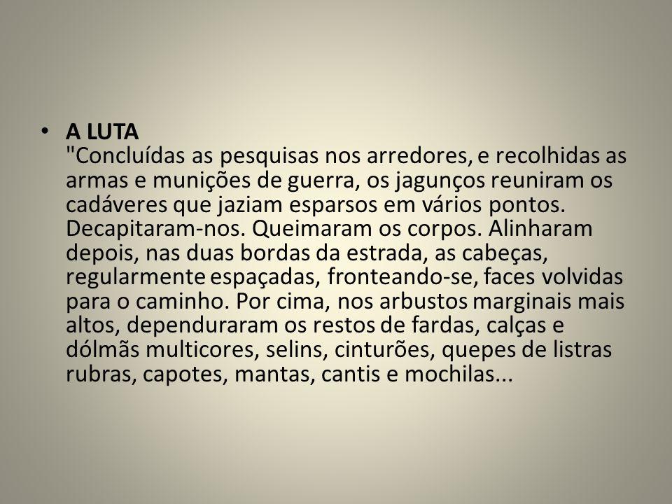 A LUTA Concluídas as pesquisas nos arredores, e recolhidas as armas e munições de guerra, os jagunços reuniram os cadáveres que jaziam esparsos em vários pontos.