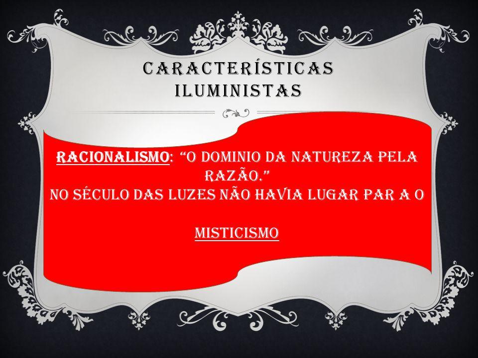 CARACTERÍSTICAS ILUMINISTAS RACIONALISMO: O DOMINIO DA NATUREZA PELA RAZÃO.