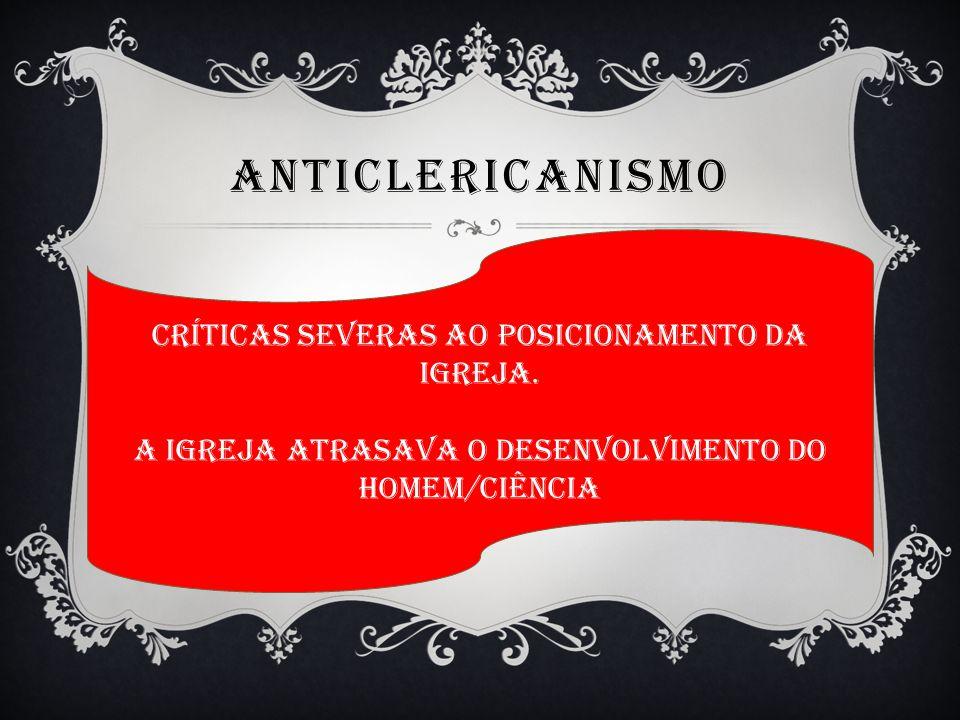 ANTICLERICANISMO CRÍTICAS SEVERAS AO POSICIONAMENTO DA IGREJA.