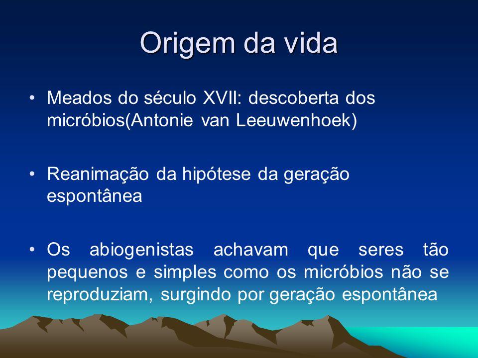 Origem da vida Meados do século XVII: descoberta dos micróbios(Antonie van Leeuwenhoek) Reanimação da hipótese da geração espontânea Os abiogenistas a