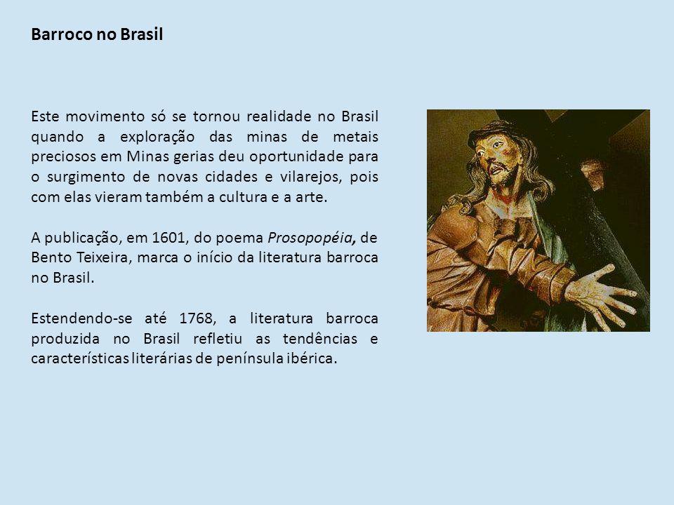 Barroco no Brasil Este movimento só se tornou realidade no Brasil quando a exploração das minas de metais preciosos em Minas gerias deu oportunidade para o surgimento de novas cidades e vilarejos, pois com elas vieram também a cultura e a arte.