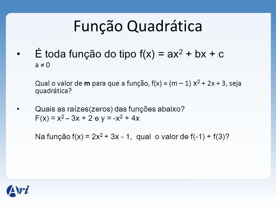 Função Quadrática É toda função do tipo f(x) = ax 2 + bx + c a 0 Qual o valor de m para que a função, f(x) = (m – 1) x 2 + 2x + 3, seja quadrática.