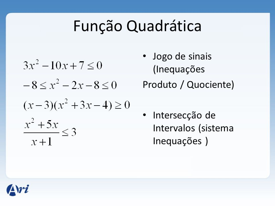 Função Quadrática Jogo de sinais (Inequações Produto / Quociente) Intersecção de Intervalos (sistema Inequações )