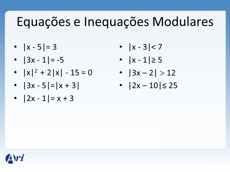 Equações e Inequações Modulares |x - 5|= 3 |3x - 1|= -5 |x| 2 + 2|x| - 15 = 0 |3x - 5|=|x + 3| |2x - 1|= x + 3 |x - 3|< 7 |x - 1| 5 |3x – 2| 12 |2x – 10| 25