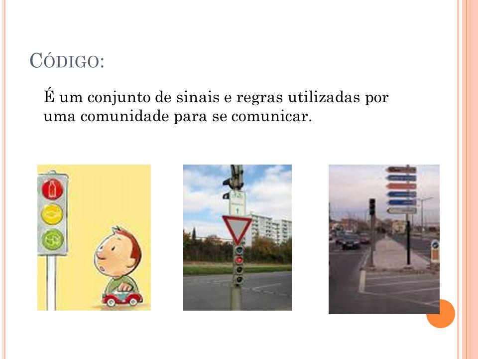 C ÓDIGO : É um conjunto de sinais e regras utilizadas por uma comunidade para se comunicar.