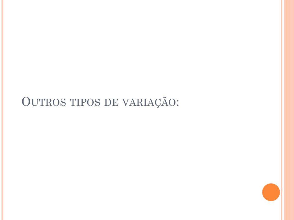 O UTROS TIPOS DE VARIAÇÃO :