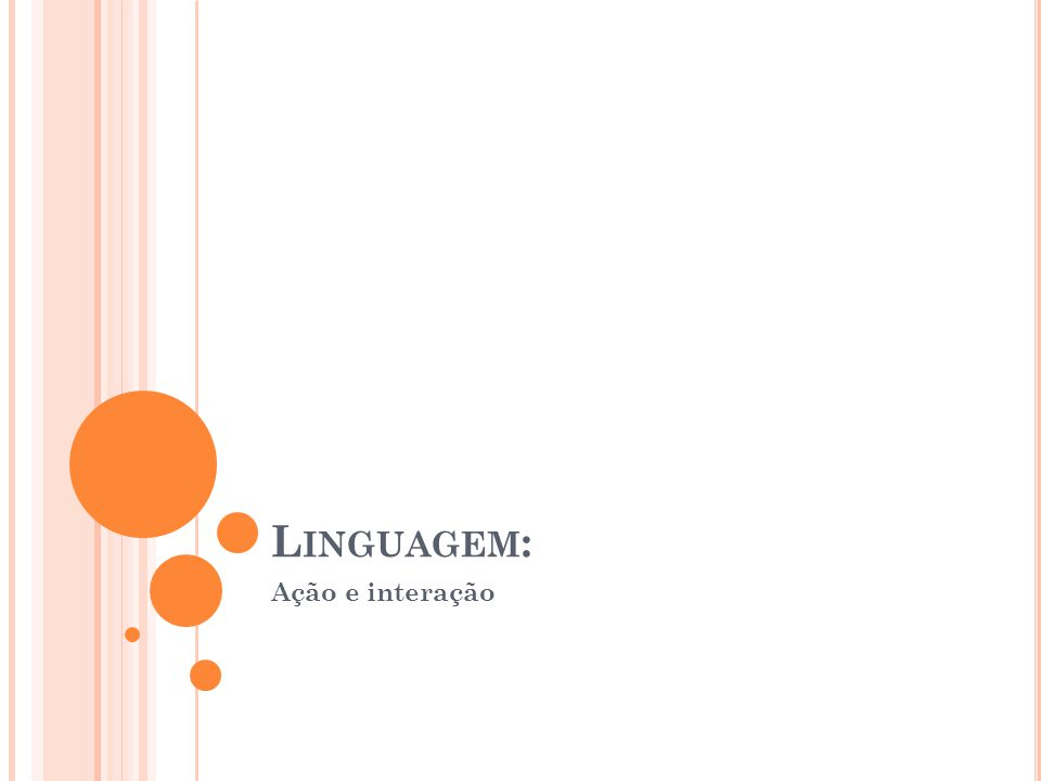 L INGUAGEM : Ação e interação