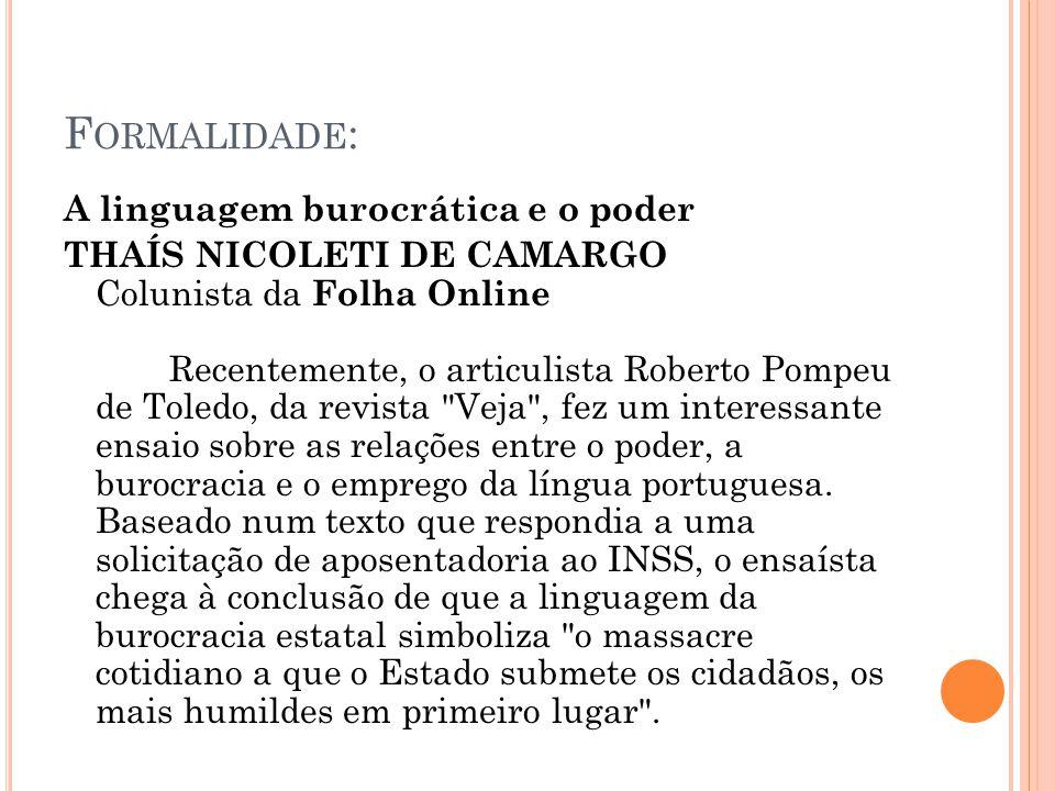 F ORMALIDADE : A linguagem burocrática e o poder THAÍS NICOLETI DE CAMARGO Colunista da Folha Online Recentemente, o articulista Roberto Pompeu de Tol