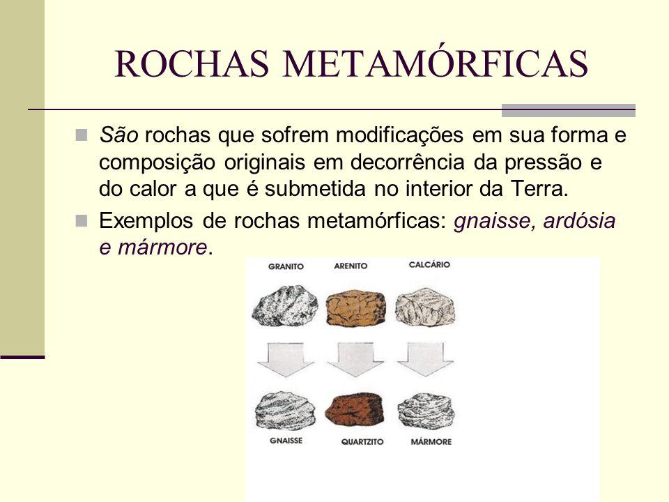 ROCHAS METAMÓRFICAS São rochas que sofrem modificações em sua forma e composição originais em decorrência da pressão e do calor a que é submetida no interior da Terra.