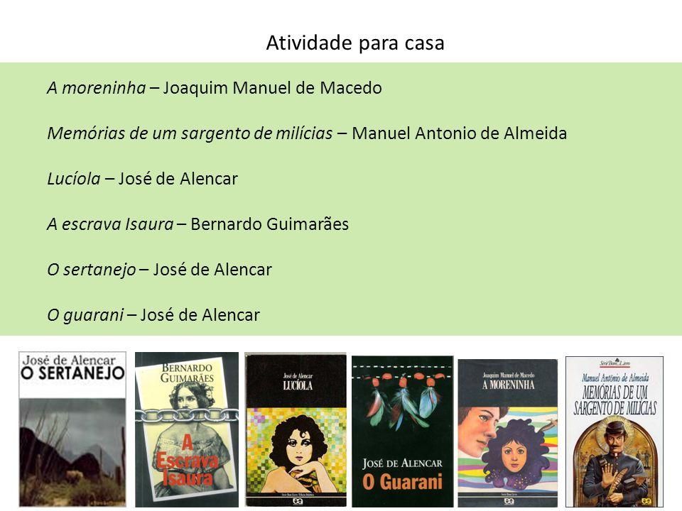 Atividade para casa A moreninha – Joaquim Manuel de Macedo Memórias de um sargento de milícias – Manuel Antonio de Almeida Lucíola – José de Alencar A