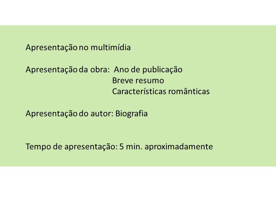 Apresentação no multimídia Apresentação da obra: Ano de publicação Breve resumo Características românticas Apresentação do autor: Biografia Tempo de apresentação: 5 min.