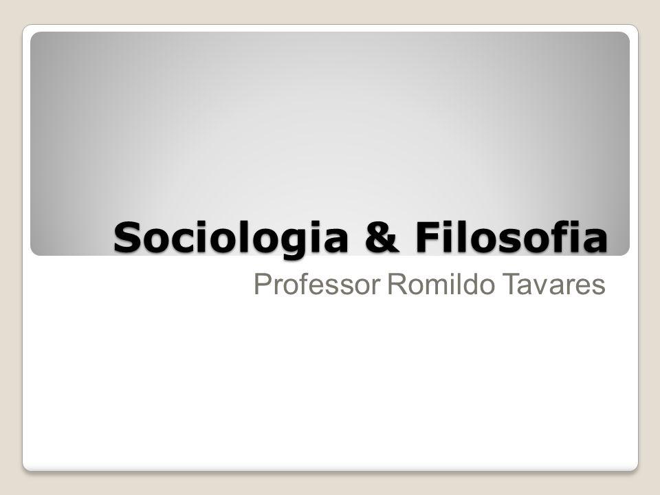 Sociologia & Filosofia Professor Romildo Tavares