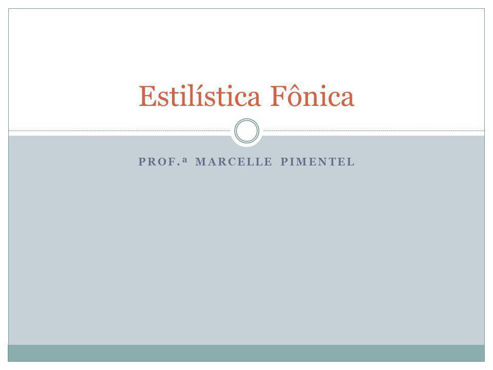 PROF.ª MARCELLE PIMENTEL Estilística Fônica
