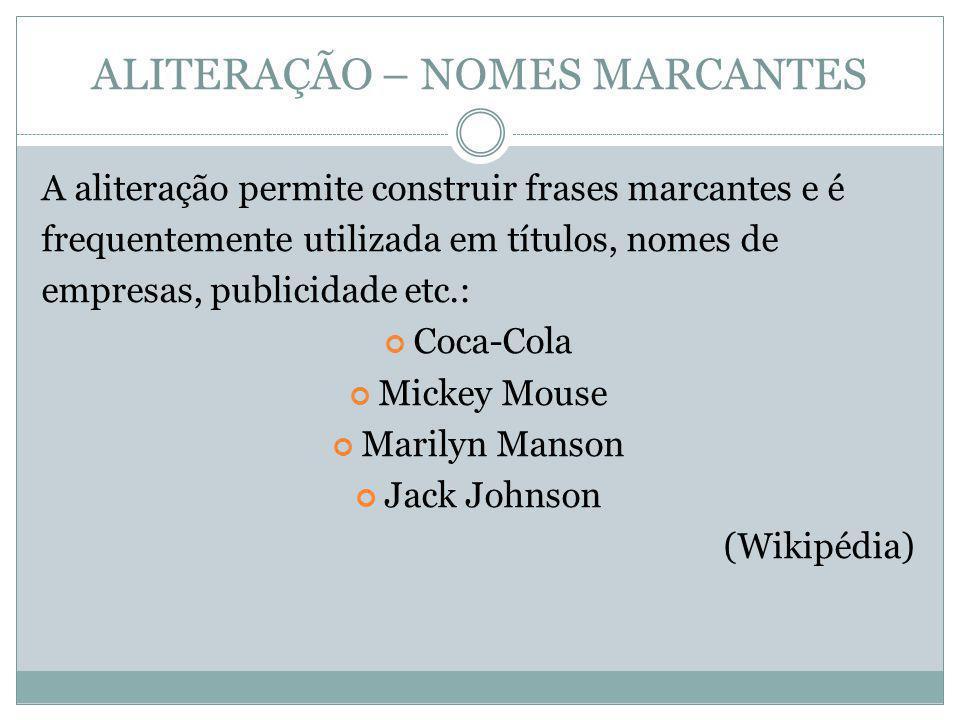 ALITERAÇÃO – NOMES MARCANTES A aliteração permite construir frases marcantes e é frequentemente utilizada em títulos, nomes de empresas, publicidade e